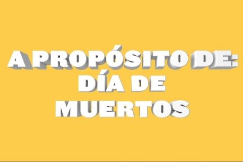 Embedded thumbnail for  A Propósito de: Día de Muertos